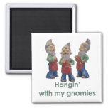 Hangin with my gnomies magnet