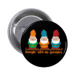Hangin' With My Gnomies Pinback Buttons