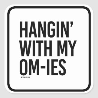 Hangin' with my Om-ies -  .png Square Sticker