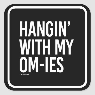 Hangin' with my Om-ies -   Yoga Fitness -.png Square Sticker