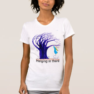 Hanging in there tee shirt