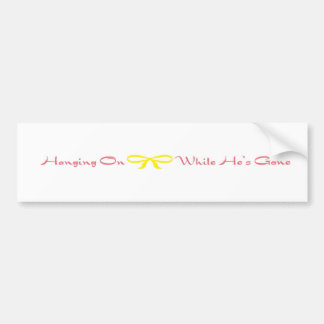 Hanging On While He's Gone Car Bumper Sticker