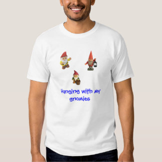 Hanging with my gnomies shirt