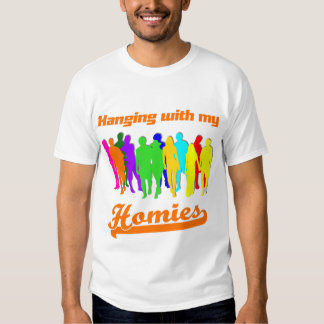 Hanging With My Homies Tshirts