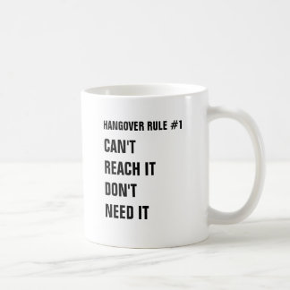 Hangover rule #1 Can't reach it don't need it. Coffee Mug