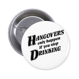 Hangovers only happen if you stop drinking 2 inch round button