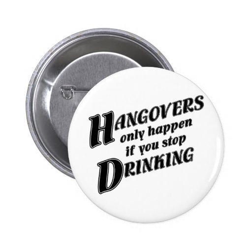 Hangovers only happen if you stop drinking pins