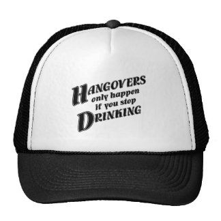 Hangovers only happen if you stop drinking hats
