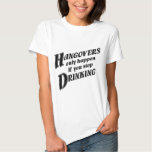 Hangovers only happen if you stop drinking T-Shirt