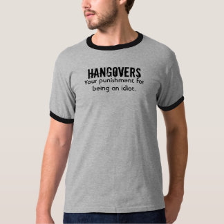 HANGOVERS, Your punishment for being an idiot. Shirt