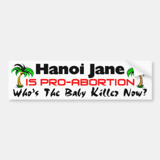 Hanoi Jane Is Pro-Abortion Bumper Sticker