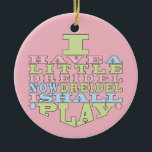 """Hanukkah """"Dreidel Play""""/Circle Ornament<br><div class=""""desc"""">Hanukkah """"I Have a Little Dreidel... """"/Circle Ornament. (2 sided) Personalize by deleting text on the back of the ornament. Then using your favorite font color, size, and style, type in your own words. Background on back and front of ornament can be changed-out by choosing from the color swatches. Thanks...</div>"""