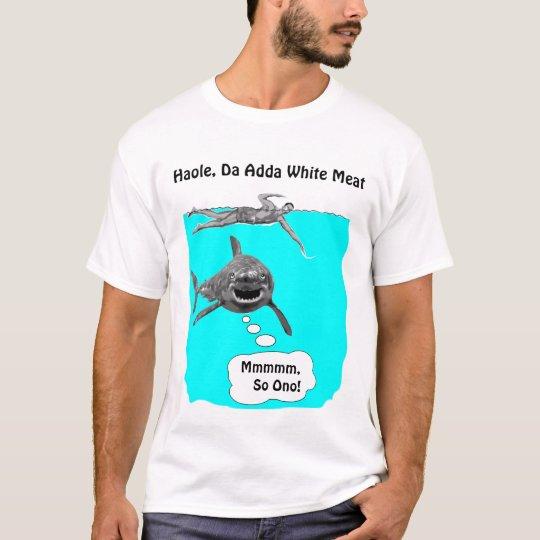 Haole, Da Adda White Meat T-Shirt
