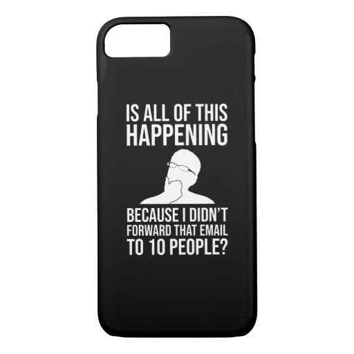 Happening Because I Didn't Forward That Email iPhone 8/7 Case