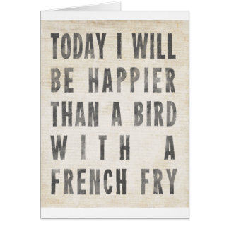 Happier Than A Bird With A French Fry Card