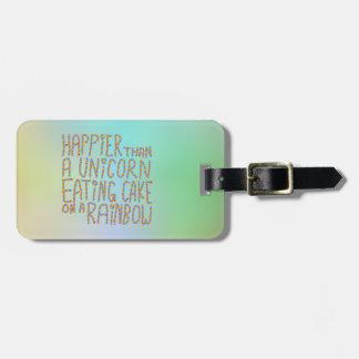 Happier Than A Unicorn Eating Cake On A Rainbow. Bag Tag
