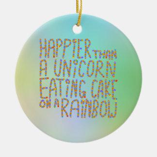 Happier Than A Unicorn Eating Cake On A Rainbow. Ceramic Ornament