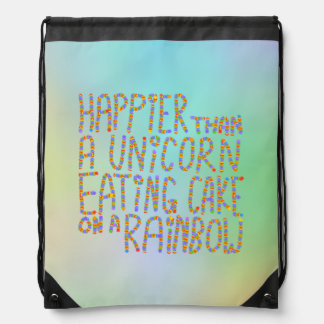 Happier Than A Unicorn Eating Cake On A Rainbow. Drawstring Backpack