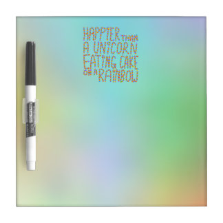 Happier Than A Unicorn Eating Cake On A Rainbow. Dry Erase Board
