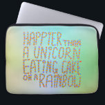 "Happier Than A Unicorn Eating Cake On A Rainbow. Laptop Sleeve<br><div class=""desc"">A slogan in colorful writing on a background of different colors,  the slogan says: Happier Than A Unicorn Eating Cake On A Rainbow.</div>"