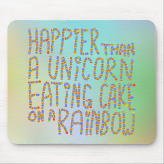 Happier Than A Unicorn Eating Cake On A Rainbow. Mouse Pad