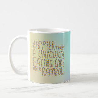 Happier Than A Unicorn Eating Cake On A Rainbow. Classic White Coffee Mug