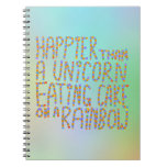 Happier Than A Unicorn Eating Cake On A Rainbow. Spiral Notebook