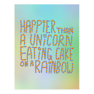 Happier Than A Unicorn Eating Cake On A Rainbow. Postcard