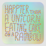 Happier Than A Unicorn Eating Cake On A Rainbow. Square Sticker