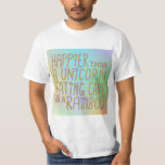 Happier Than A Unicorn Eating Cake On A Rainbow. T-Shirt