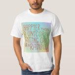 Happier Than A Unicorn Eating Cake On A Rainbow. T-Shirt