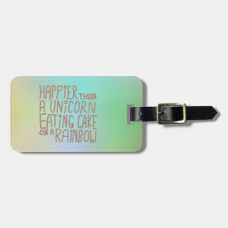 Happier Than A Unicorn Eating Cake On A Rainbow. Tag For Luggage