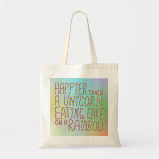 Happier Than A Unicorn Eating Cake On A Rainbow. Tote Bag