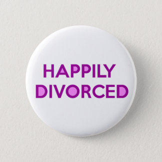 Happily Divorced - Happy To Be Divorced Button