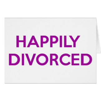 Happily Divorced - Happy To Be Divorced Card