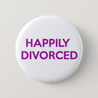 Happily Divorced - Happy To Be Divorced Pinback Button