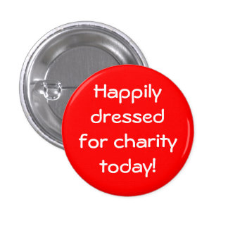Happily Dressed For Charity Today 1 Inch Round Button