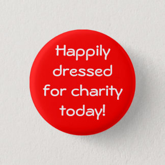 Happily Dressed For Charity Today Button