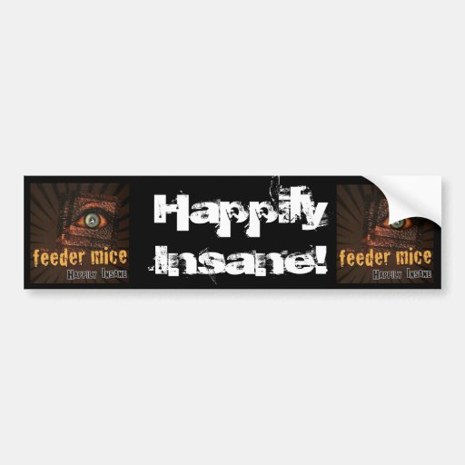Happily Insane! Bumper Stickers