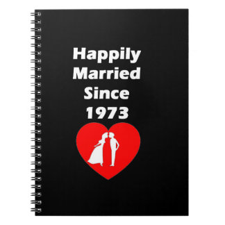 Happily Married Since 1973 Notebook