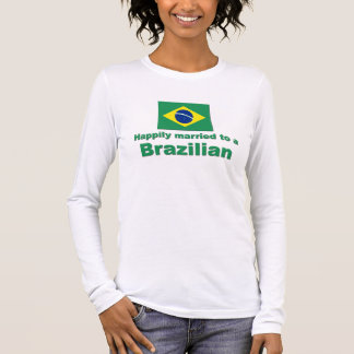 Happily Married to a Brazilian Long Sleeve T-Shirt