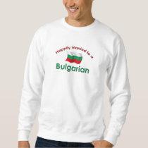 Happily Married To A Bulgarian Sweatshirt