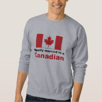 Happily Married To A Canadian Sweatshirt