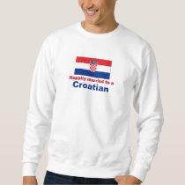 Happily Married To A Croatian Sweatshirt