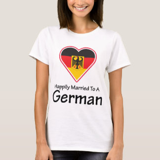 Happily Married To A German T-Shirt