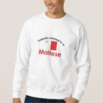 Happily Married To A Maltese Sweatshirt