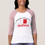 Happily Married To A Maltese Tshirt