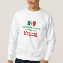 Happily Married To A Mexican Sweatshirt