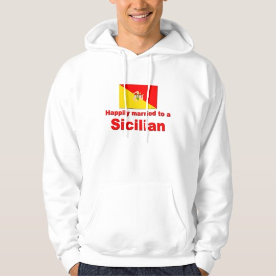 Happily Married to a Sicilian Hoodie