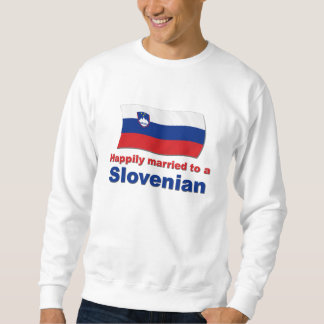 Happily Married To A Slovenian Sweatshirt